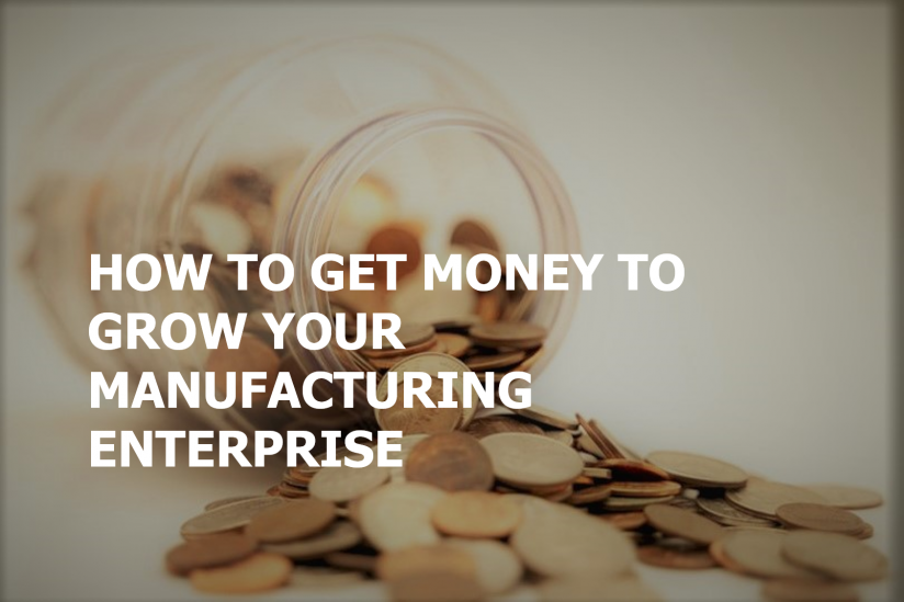 get_money_to_grow_your_manufacturing_enterprise
